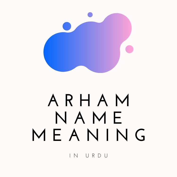 Arham Name Meaning in Urdu